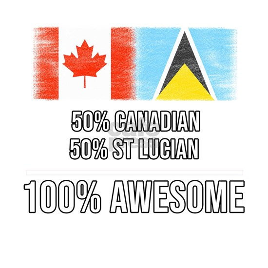 50% Canadian 50% St Lucian 100% Awesome