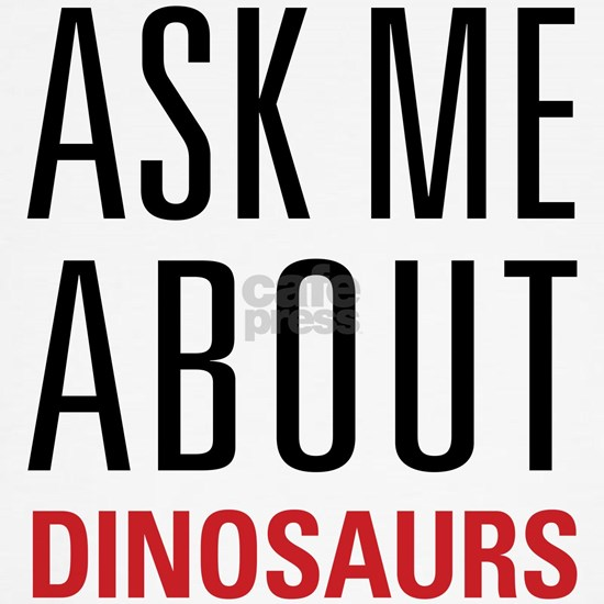 Dinosaurs - Ask Me About -
