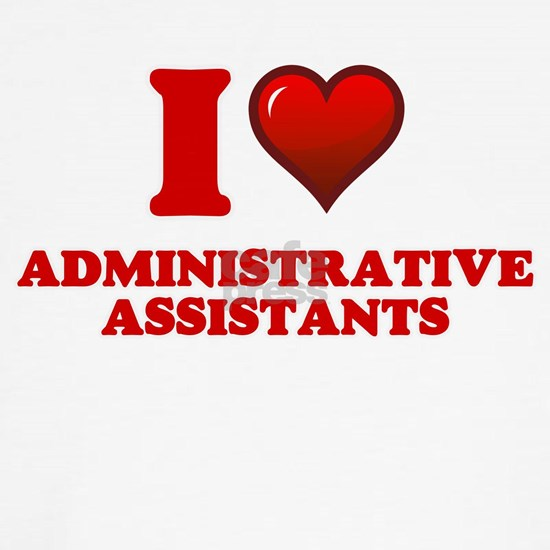 I love Administrative Assistants
