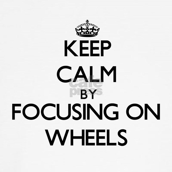 Keep Calm by focusing on Wheels