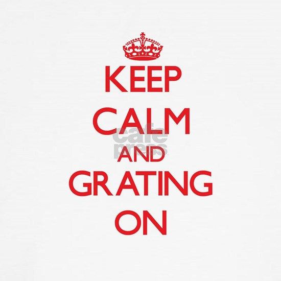 Keep Calm and Grating ON