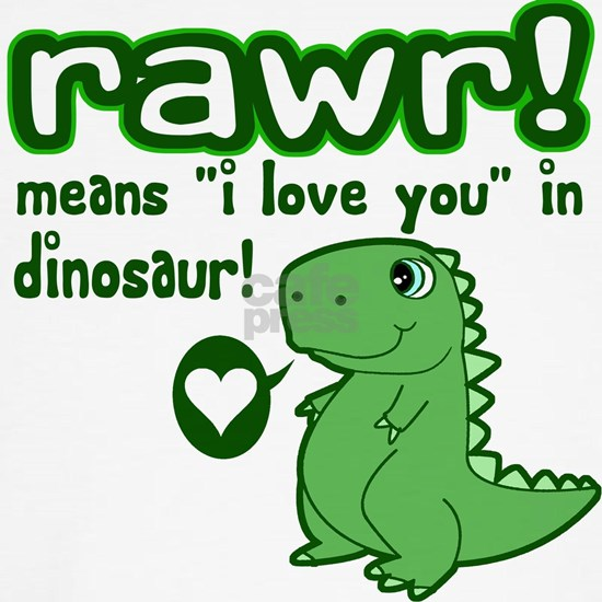 Cute! RAWR Means Love