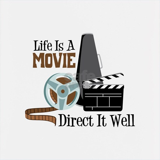 Life is a Movie Direct it Well