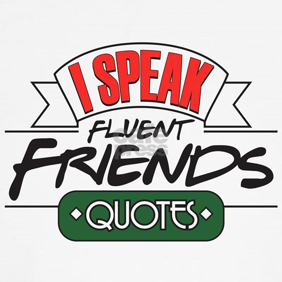 I Speak Friends Quotes