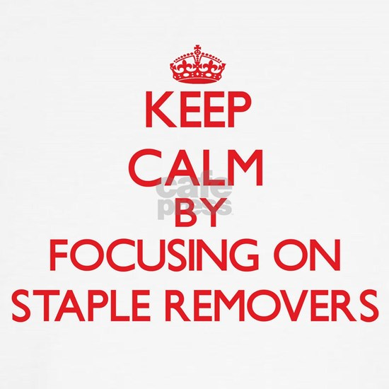Keep Calm by focusing on Staple Removers