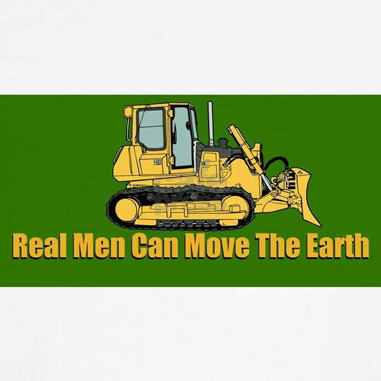 Real Men Can Move The Earth