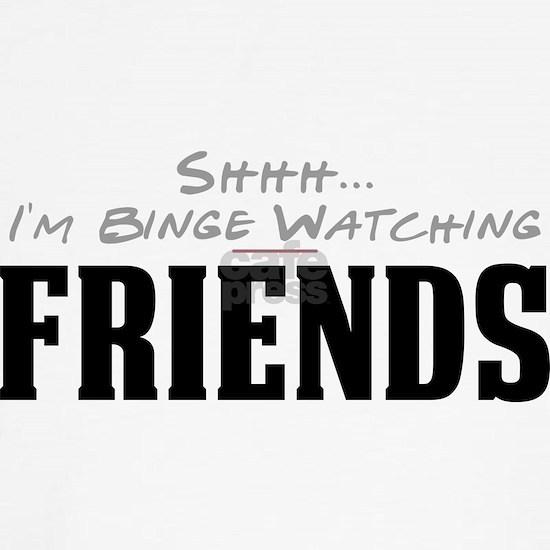 Shhh... I'm Binge Watching Friends