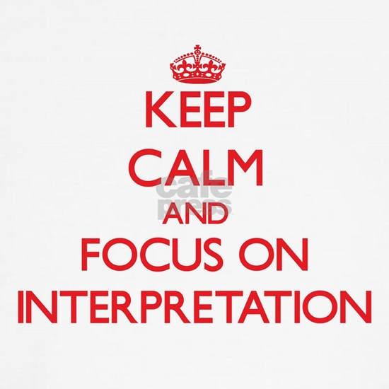 Keep Calm and focus on Interpretation