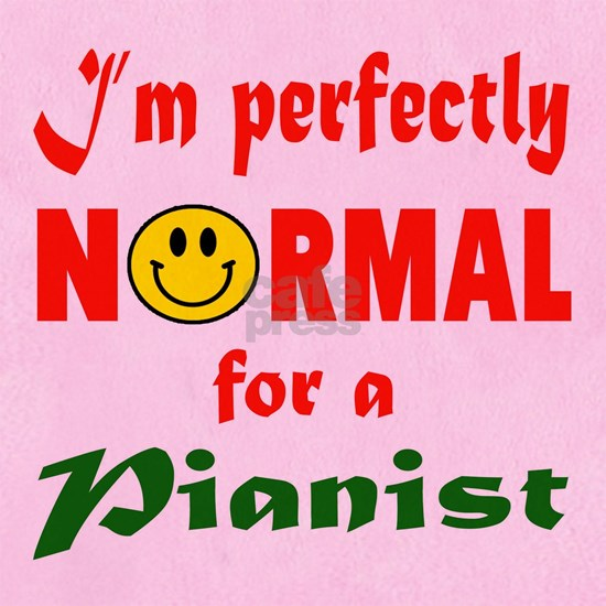 Im perfectly normal for a Pianist