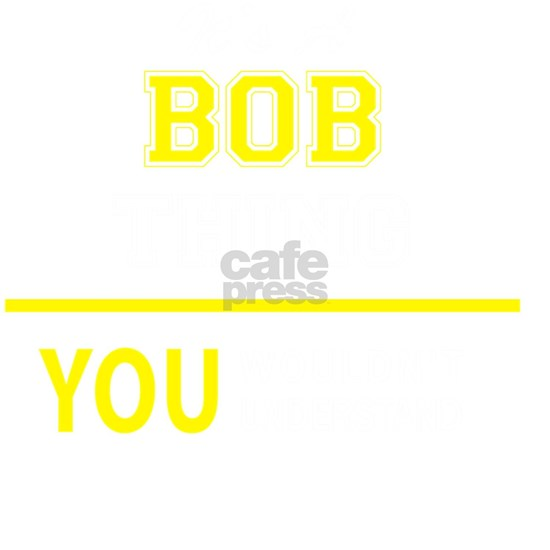 BOB thing, you wouldn't understand !