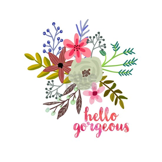 Floral Hello Gorgeous
