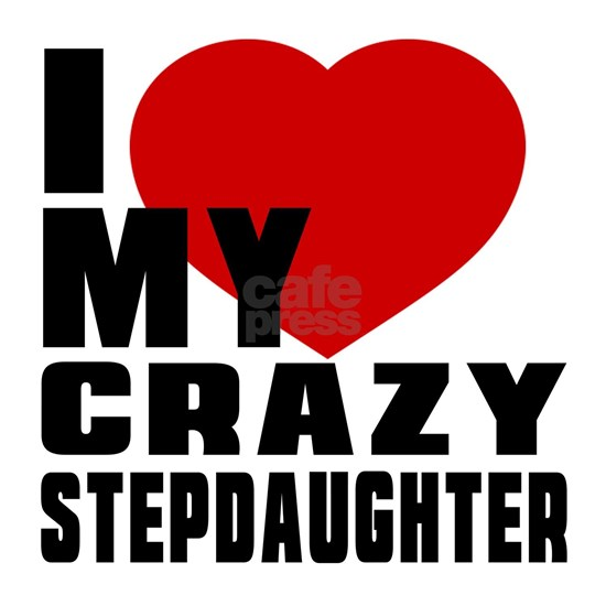 I Love My Crazy Stepdaughter