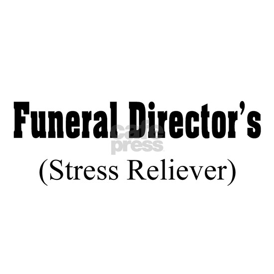 Funeral Director Stress Reliever