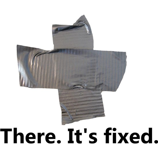 duct tape its fixed