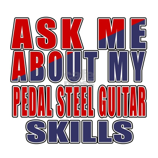 Ask Me About My Pedal Steel Guitar Skills
