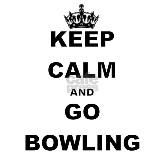 KEEP CALM AND GO BOWLING