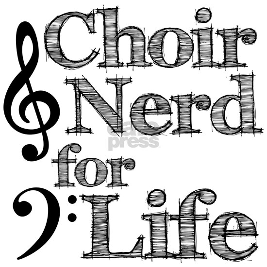 Choir Nerd for Life