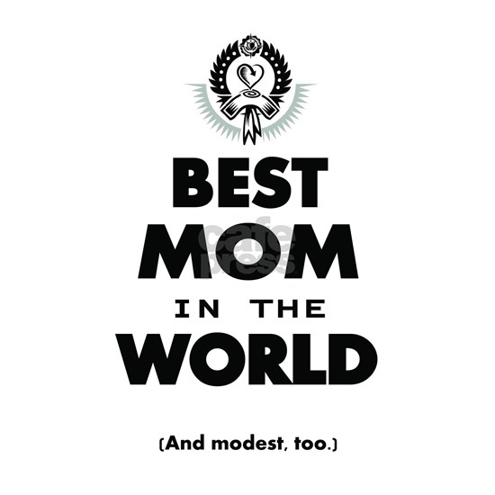 The Best in the World Best Mom