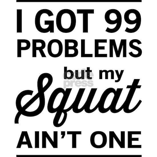 99 problems squat ain't one
