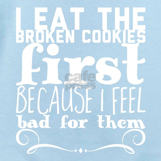 I eat the broken cookies first because I feel bad