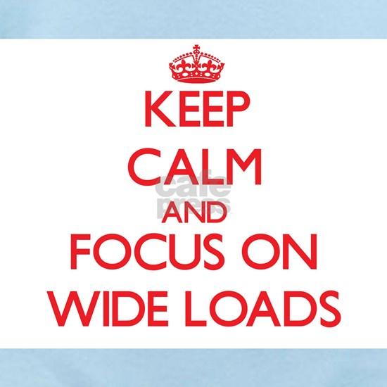 Keep Calm and focus on Wide Loads