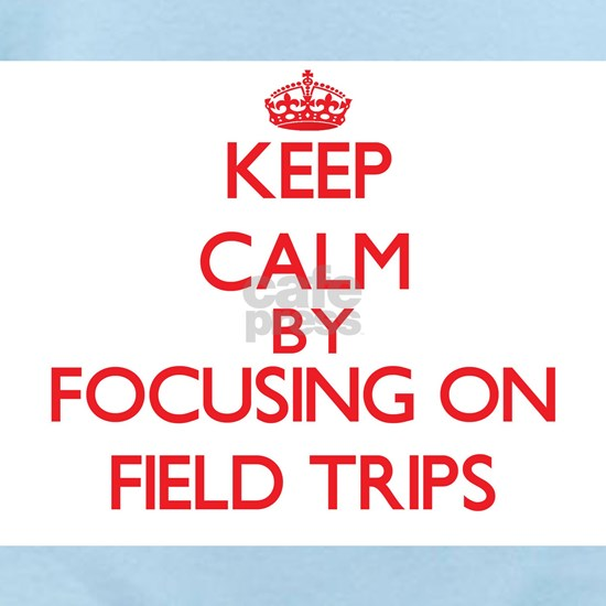 Keep Calm by focusing on Field Trips