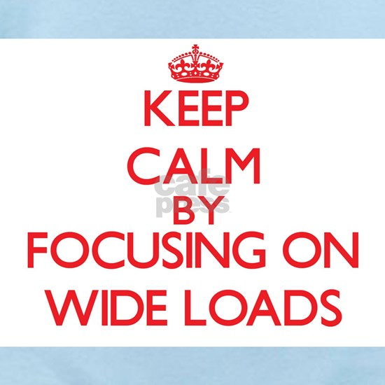 Keep Calm by focusing on Wide Loads