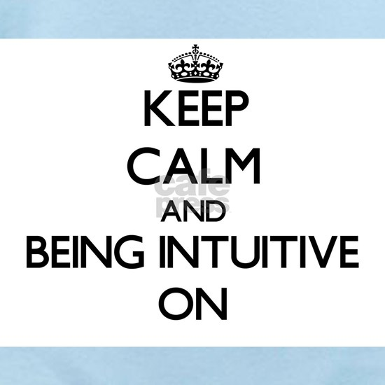 Keep Calm and Being Intuitive ON