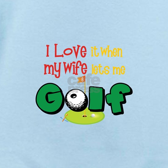 I Love It When My Wife Lets Me Golf