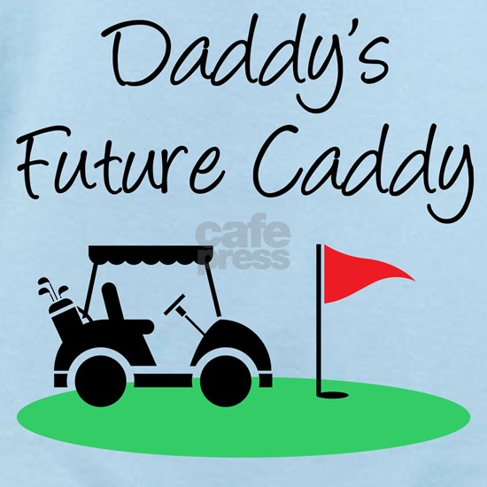 Daddy's Future Caddy
