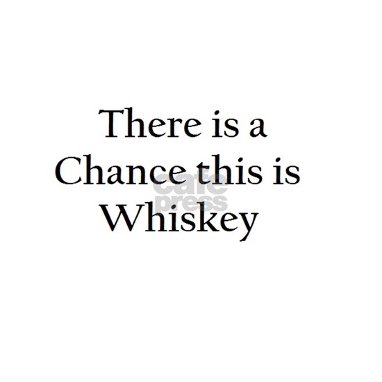 There is a Chance this is Whiskey Mug