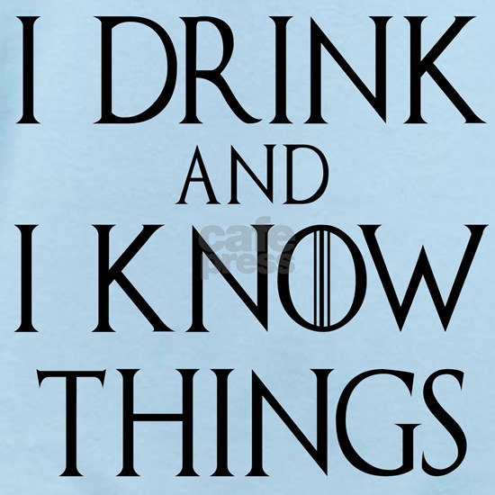 I drink and know things