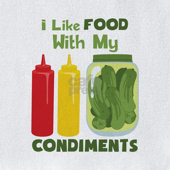 I Like Food With My Condiments