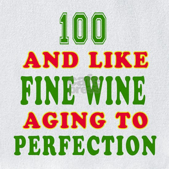 100 and like fine wine aging to perfection