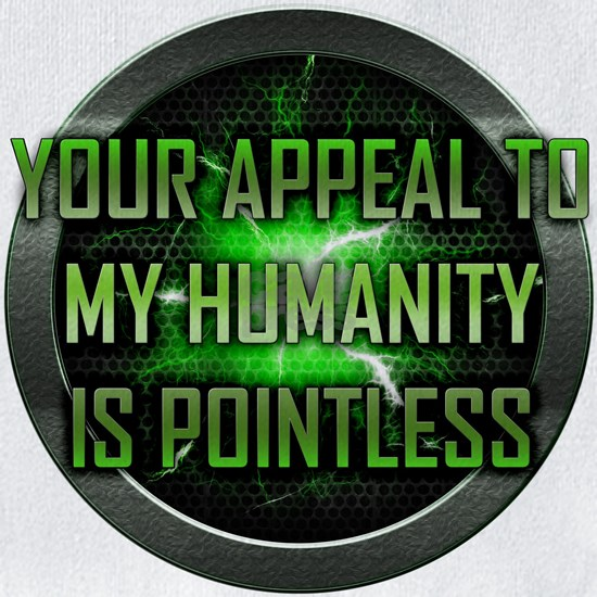 Your Appeal to My Humanity is Pointless