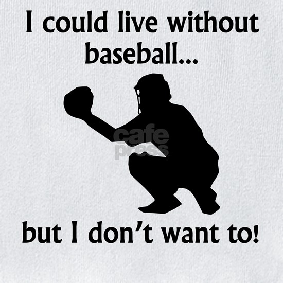 I Could Live Without Baseball