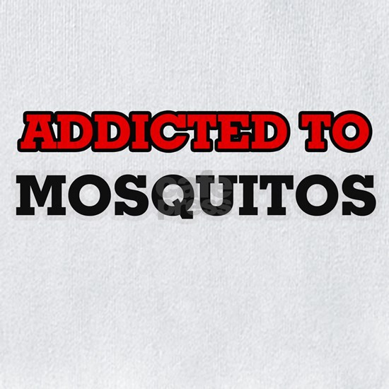 Addicted to Mosquitos