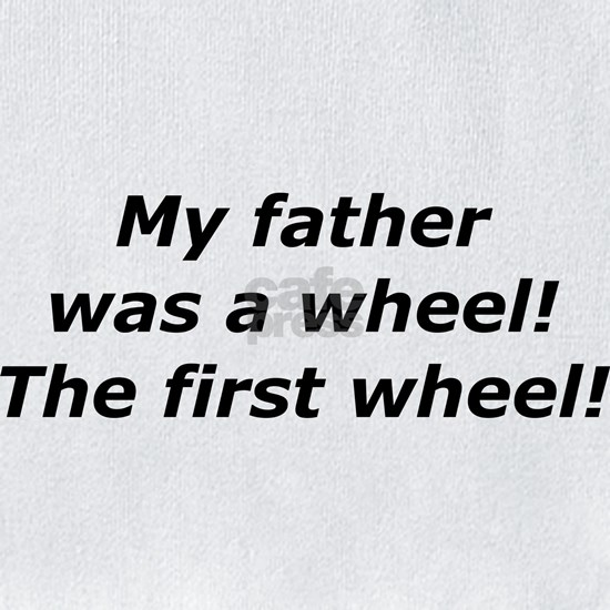 My Father Was a Wheel