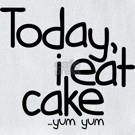 today i eat cake