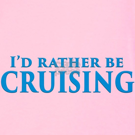 I'd Rather Be CRUISING