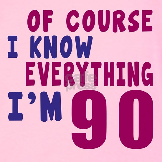 I Know Everythig I Am 90