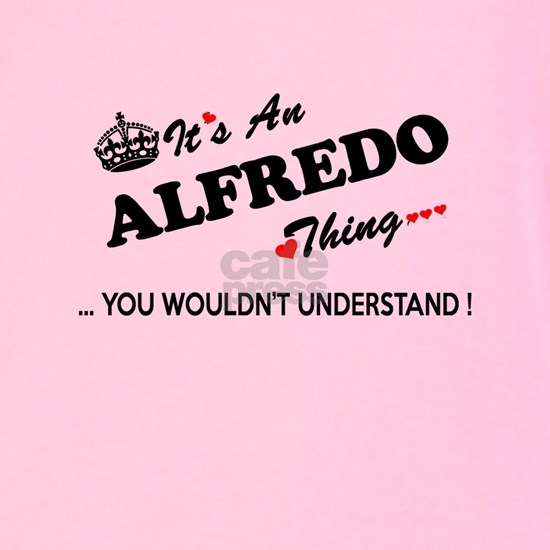 ALFREDO thing, you wouldn't understand