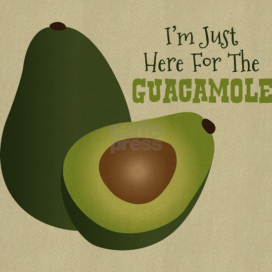 Im Just Here For The GUACAMOLE