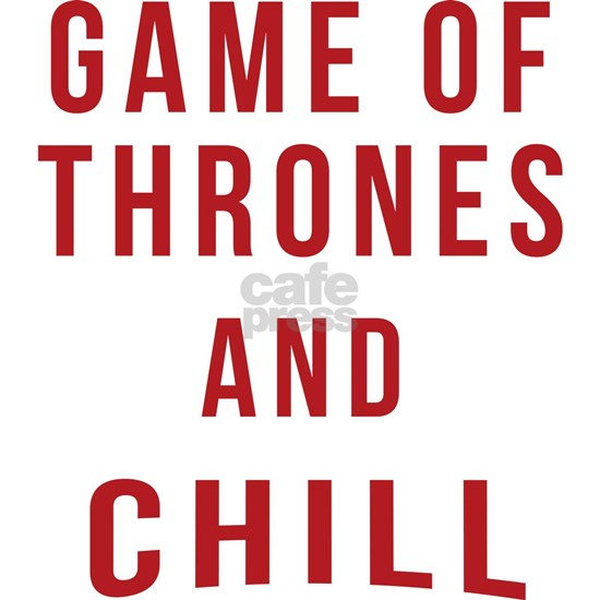 GOT and Chill