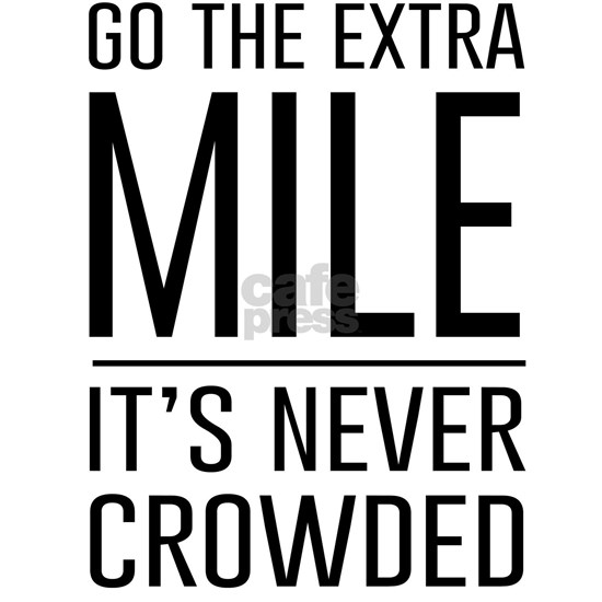 Go the Extra Mile…It's Never Crowded