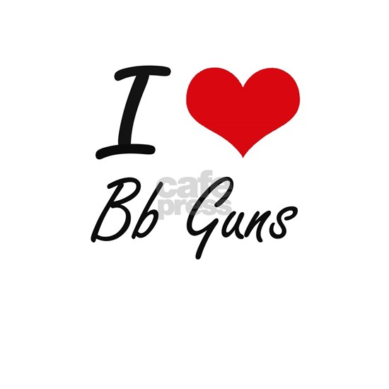 I love Bb Guns