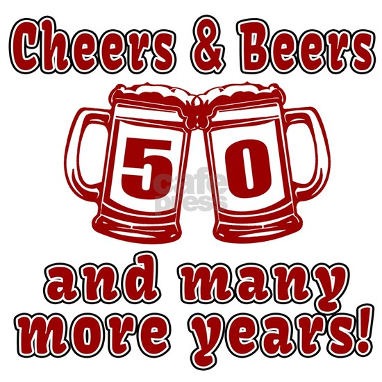 Cheers And Beers 50 And Many More Years