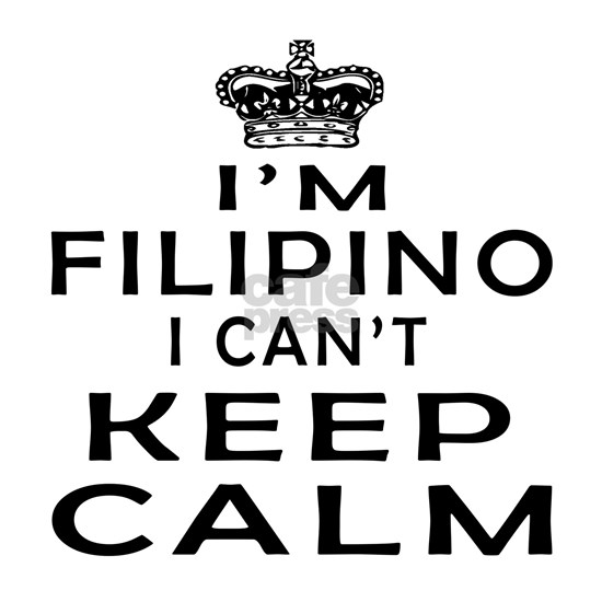 I Am Filipino I Can Not Keep Calm