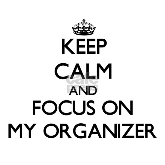 Keep Calm and focus on My Organizer