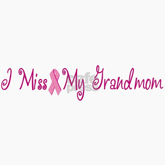 I Miss my Grandmom (Breast cancer)
